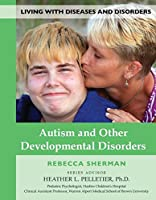 Autism and Other Developmental Disorders (Living With Diseases and Disorders)