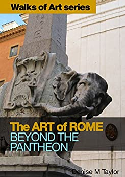 The Art of Rome: Beyond the Pantheon (Walks of Art Book 2) by [Taylor, Denise M]