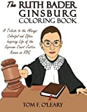 The Ruth Bader Ginsburg Coloring Book: A Tribute to the Always Colorful and Often Inspiring Life of the Supreme Court Justice Known as Rbg