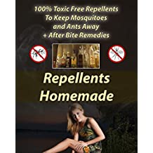 Repellents Homemade: 100% Toxic Free Repellents To Keep Mosquitoes and Ants Away+ After Bite Remedies: (Skin So Soft Insect Repellent, Ecosmart Organic Insect Repellent)