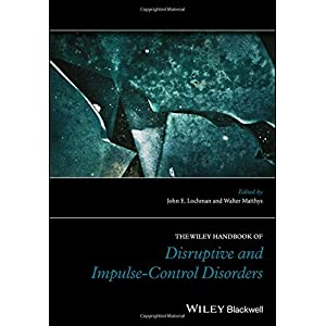 The Wiley Handbook of Disruptive and Impulse-Control Disorders (Wiley Clinical Psychology Handbooks)