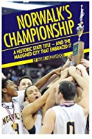 Norwalk's Championship: A Historic State Title - and the Maligned City That Embraced It