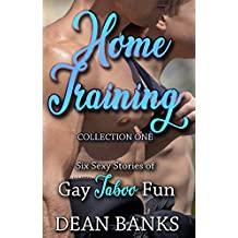 Home Training: Collection One: Six Sexy Stories of Gay Taboo Fun
