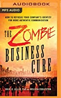 The Zombie Business Cure: How to Refocus Your Company's Identity for More Authentic Communication