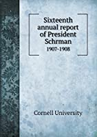 Sixteenth Annual Report of President Schrman 1907-1908