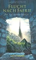 Die Talisman-Kriege 01. Flucht nach Faerie
