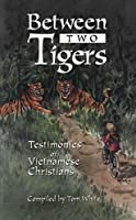 Between Two Tigers: Testimonies of Vietnamese Christians