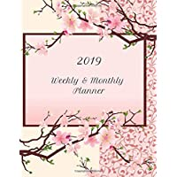 2019 Weekly & Monthly Planner: Floral Japanese Sakura Cherry Blossom 2019 Planning Calendar Organizer: Used for Daily Notes, Appointments, Assignments and Goals