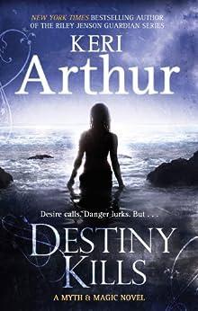 Destiny Kills: Number 1 in series (Myth and Magic) by [Arthur, Keri]
