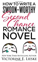 How to Write a Swoon-Worthy Second Chance Romance Novel (Swoon-Worthy Romance Series)
