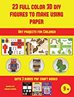 Art projects for Children (23 Full Color 3D Figures to Make Using Paper): A great DIY paper craft gift for kids that offers hours of fun