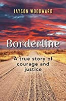 Borderline: A true story of courage and justice