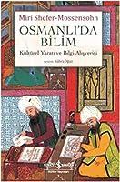 Osmanlida Bilim: Kueltuerel Yarati ve Bilgi Alisverisi