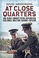 At Close Quarters: Soe Close Combat Pistol Instructor Colonsel Hector Grant-Taylor