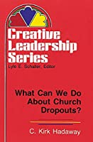 What Can We Do About Church Dropouts? (Creative Leadership Series)