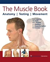 The Muscle Book: Anatomy, Testing, Movement