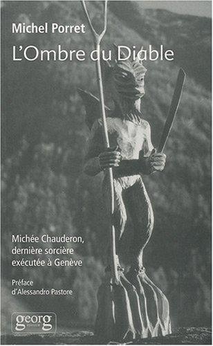 L'Ombre du Diable : Michée Chauderon, dernière sorcière exécutée à Genève (1652)