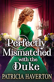 Perfectly Mismatched with the Duke: A Historical Regency Romance Novel by [Haverton, Patricia, Fairy, Cobalt]