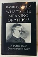"""What's the Meaning of """"This""""?: A Puzzle About Demonstrative Belief"""