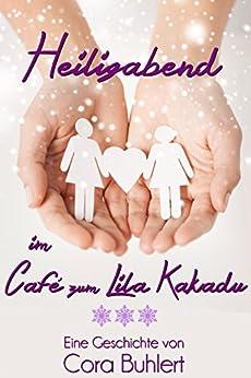 Heiligabend im Café zum Lila Kakadu (German Edition) by [Buhlert, Cora]