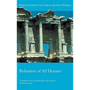 Refutation of All Heresies (Writings from the Greco-Roman World)
