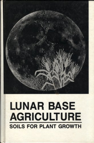 Lunar Base Agriculture: Soils for Plant Growth
