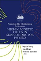 High Magnetic Fields in Semiconductor Physics: Proceedings Of The 16th Internatioal Conference, Tallahassee, Florida, USA, 2-6 August 2004 (SEMIMAG)