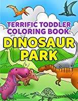 Coloring Books for Toddlers: Dinosaur Coloring Book for Kids: Fantastic Dinosaurs to Color for Early Childhood Learning, Preschool Prep, and Success at School - Activity Books for Boys, Girls, Toddlers, Preschoolers, Kids 3-8, 6-8 with Trex, Triceratops, Brachiosaurus, Stegosaurus and