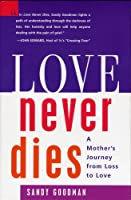 Love Never Dies: A Mothers Journey from Loss to Love