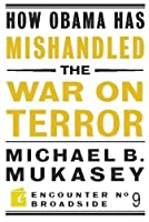 How Obama Has Mishandled the War on Terror: Faith and Feeling in a World Besieged (Encounter Broadsides)