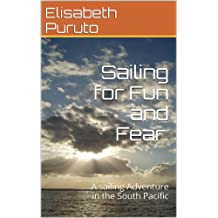 Sailing for Fun and Fear.: A sailing Adventure in the South Pacific.