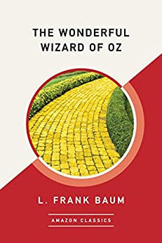[Baum, L. Frank]のThe Wonderful Wizard of Oz (AmazonClassics Edition)