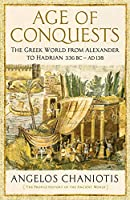 Age of Conquests: The Greek World from Alexander to Hadrian (336 BC - AD 138) (Profile History/Ancient World)