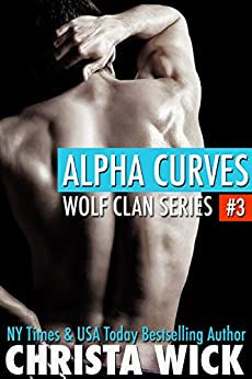 Alpha Curves (Paranormal BBW Shifter Romance): Wolf Clan Book 3 by [Wick, Christa]
