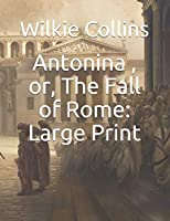 Antonina , or, The Fall of Rome: Large Print