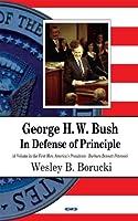George H. W. Bush:: In Defense of Principle (First Men, America's Presidents)