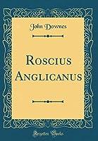 Roscius Anglicanus (Classic Reprint)