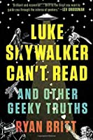 Luke Skywalker Can't Read: And Other Geeky Truths [並行輸入品]
