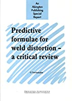 Predictive Formulae for Weld Distortion: A Critical Review (Woodhead Publishing Series in Welding and Other Joining Technologies)
