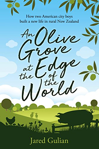 An Olive Grove at the Edge of the World: How two American city boys built a new life in rural New Zealand (English Edition)