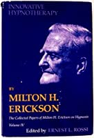 Collected Papers on Hypnosis: Innovative Hypnotherapy v.4 (The Collected papers of Milton H. Erickson on hypnosis)
