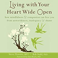 Living With Your Heart Wide Open: How Mindfulness