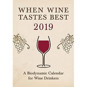 When Wine Tastes Best 2019 Calendar: A Biodynamic Calendar for Wine Drinkers
