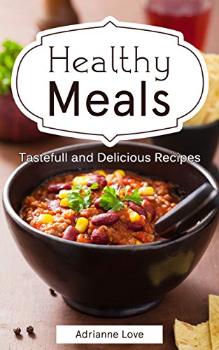 Healthy Meals: Holiday Cooking Recipes - Family Recipes for Low Carb Recipes, Thanksgiving, American Cookbook, Vegetarian, Vegan, Soups & Stews (English Edition)