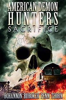 American Demon Hunters: Sacrifice by [Thorn, J., Buroker, Lindsay, Bohannon, Zach, Penn, J. F.]