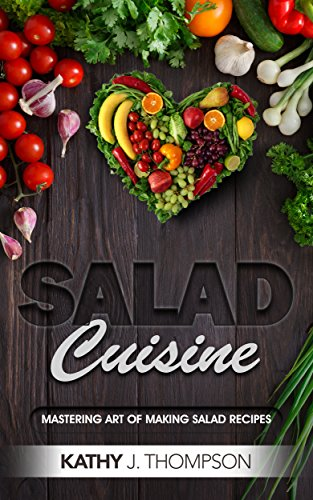 Salad Cuisine: Quick and Easy Salad Recipes in 15 Minutes and Less (English Edition)