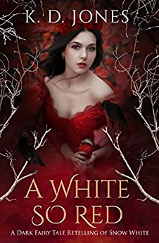 A White So Red: A Dark Fairy Tale Retelling of Snow White by [Jones, K. D.]