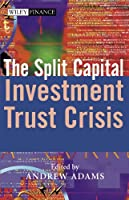The Split Capital Investment Trust Crisis (The Wiley Finance Series)