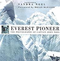 Everest Pioneer: The Photogrtaphs of Captain John Noel