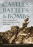 Castles, Battles, & Bombs: How Economics Explains Military History